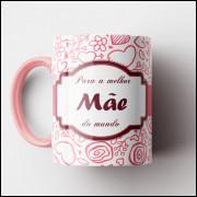 Caneca Para a Melhor Mãe do Mundo - Rosa - Porcelana 325ml