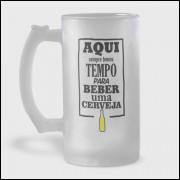 Caneca de Chopp - Aqui Sempre Temos Tempo Para Beber Uma Cerveja - Vidro Jateado 475ml