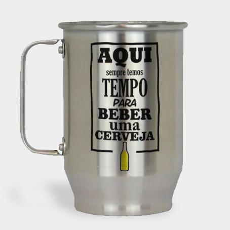 Caneca de Chopp - Aqui Sempre Temos Tempo Para Beber Uma Cerveja - Alumínio Escovado 600ml