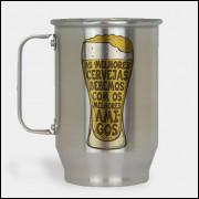 Caneca de Chopp - As Melhores Cervejas Bebemos Com Os Melhores Amigos - Alumínio Escovado 600ml
