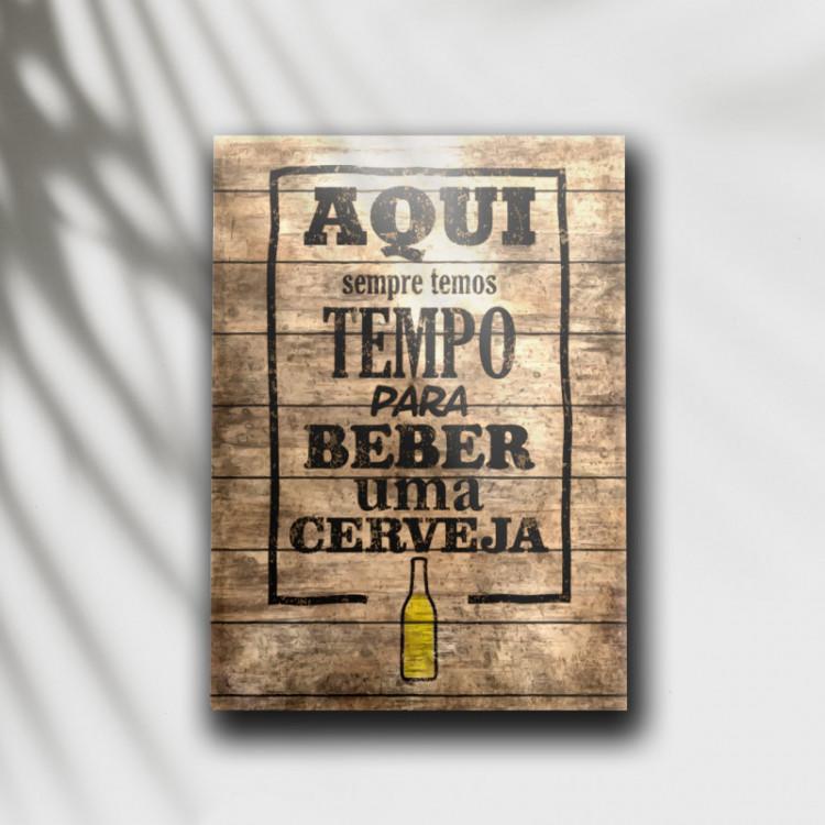 Placa Decorativa Aqui Sempre Temos Tempo Para Beber Uma Cerveja - MDF 6 mm - Tam. 28 x 20 cm